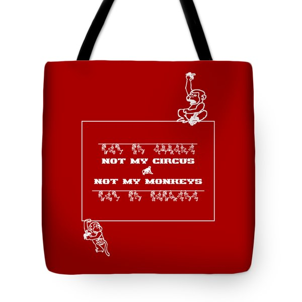 Not My Circus Not My Monkeys Tote Bag by Menega Sabidussi