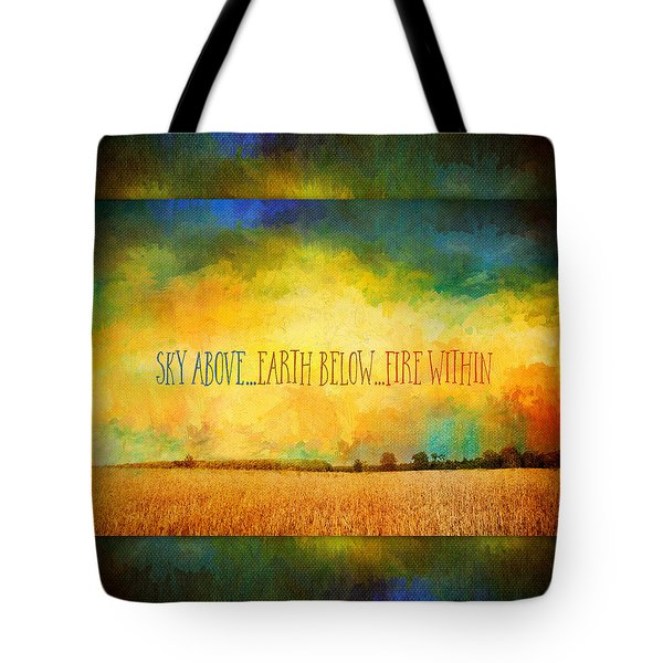 Sky Above Earth Below Fire Within Quote Farmland Landscape Tote Bag