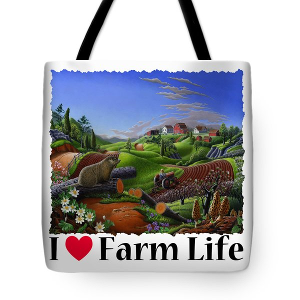 I Love Farm Life - Groundhog - Spring In Appalachia - Rural Farm Landscape Tote Bag