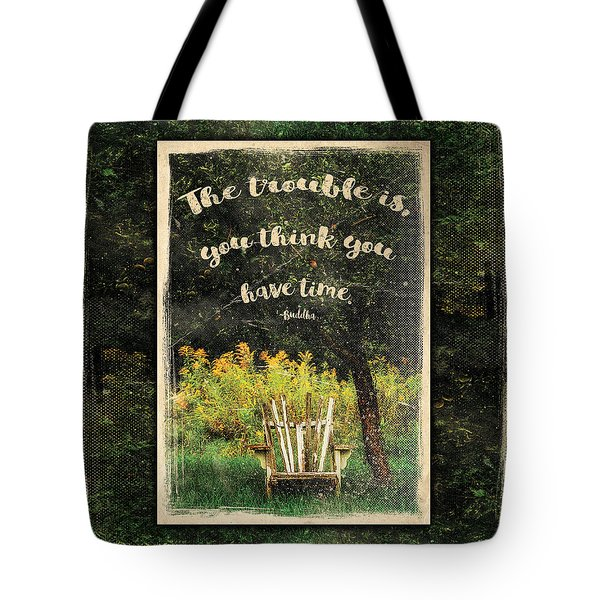 The Trouble Is You Think You Have Time Buddha Quote Tote Bag