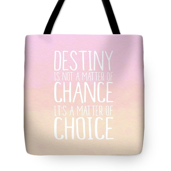 Destiny Is A Matter Of Choice Tote Bag