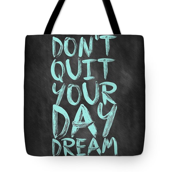 Don't Quite Your Day Dream Inspirational Quotes Poster Tote Bag
