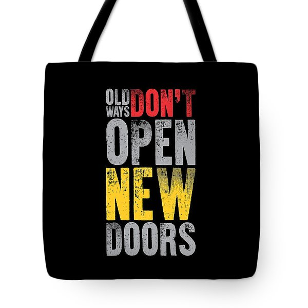 Old Ways Don't Open New Doors Gym Quotes Poster Tote Bag