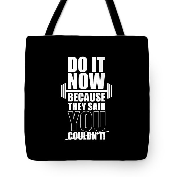 Do It Now Because They Said You Couldn't Gym Quotes Poster Tote Bag