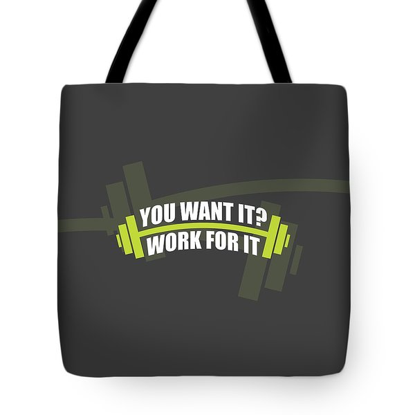 You Want It ? Work For It Gym Quotes Poster Tote Bag