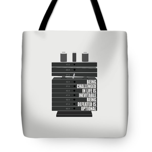 Being Challenged In Life Is Inevitable Being Defeated Is Optional Gym Motivational Quotes Poster Tote Bag
