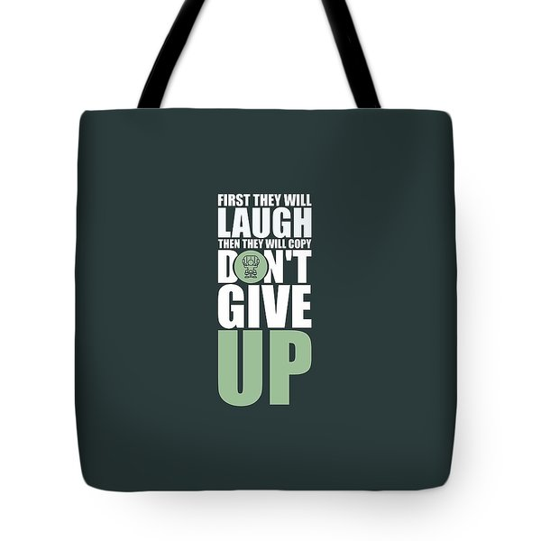 First They Will Laugh Then They Will Copy Dont Give Up Gym Motivational Quotes Poster Tote Bag