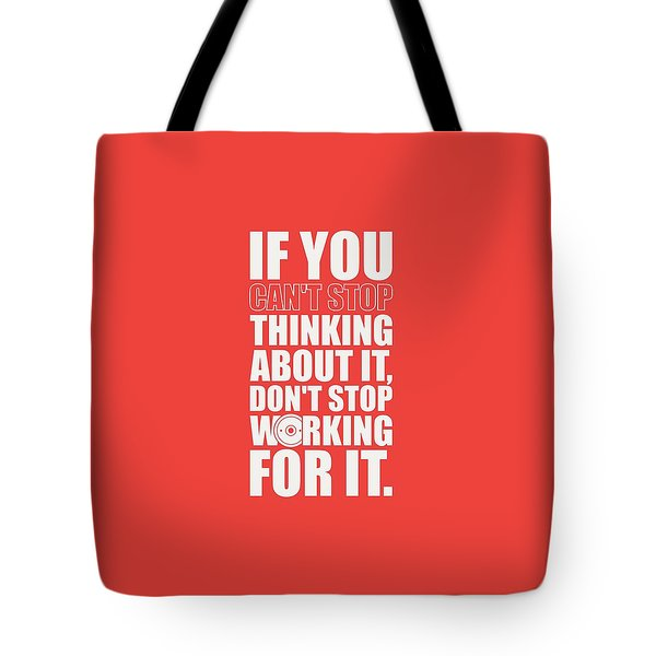 If You Cant Stop Thinking About It, Dont Stop Working For It. Gym Motivational Quotes Poster Tote Bag