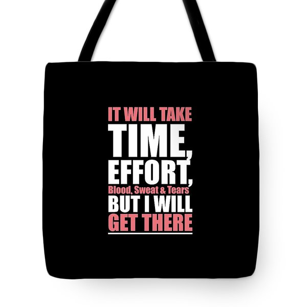 It Will Take Time, Effort, Blood, Sweat Tears But I Will Get There Life Motivational Quotes Poster Tote Bag