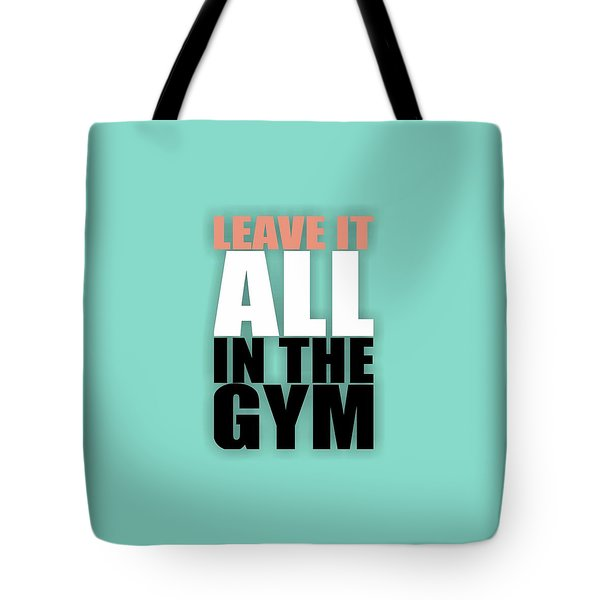 Leave It All In The Gym Inspirational Quotes Poster Tote Bag