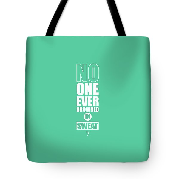 No One Ever Drowned In Sweat Gym Inspirational Quotes Poster Tote Bag