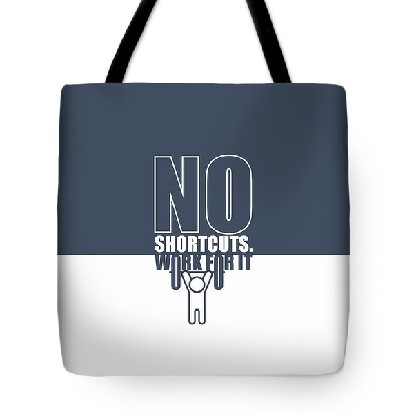 No Shortcuts Work For It Gym Motivational Quotes Poster Tote Bag