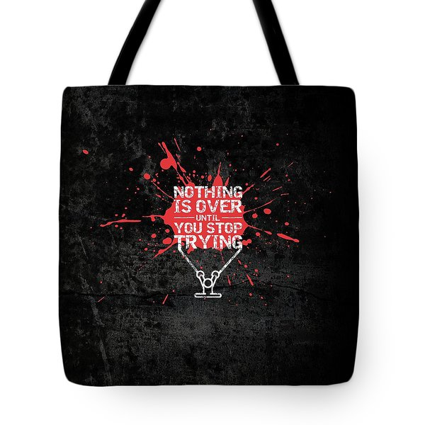 Nothing Is Over Until You Stop Trying Gym Motivational Quotes Poster Tote Bag