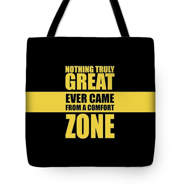 Nothing Great Ever Came From A Comfort Zone Life Inspirational Quotes Poster Tote Bag
