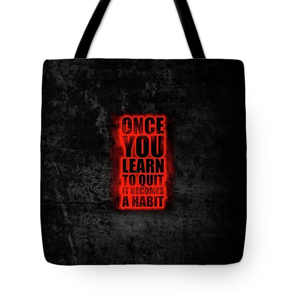 Once You Learn To Quit It Becomes A Habit Gym Motivational Quotes Poster Tote Bag