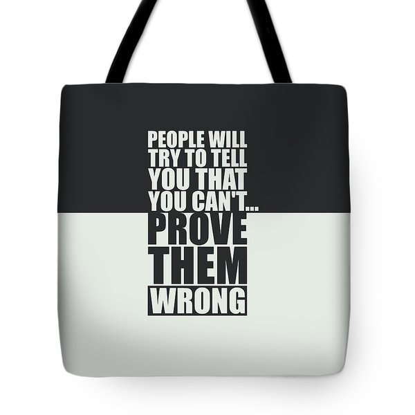 People Will Try To Tell You That You Cannot Prove Them Wrong Inspirational Quotes Poster Tote Bag