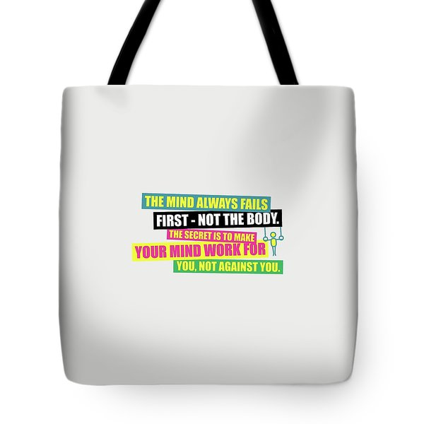 The Mind Always Fails First Gym Inspirational Quotes Poster Tote Bag