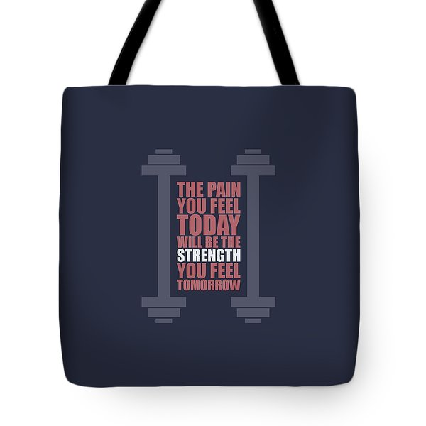 The Pain You Feel Today Will Be The Strength You Feel Tomorrow Gym Motivational Quotes Poster Tote Bag