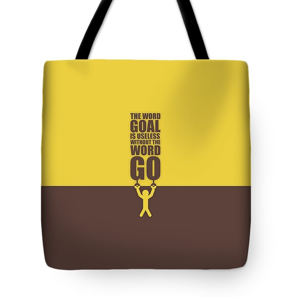 The Word Goal Is Useless Without The Word Go Gym Motivational Quotes Tote Bag
