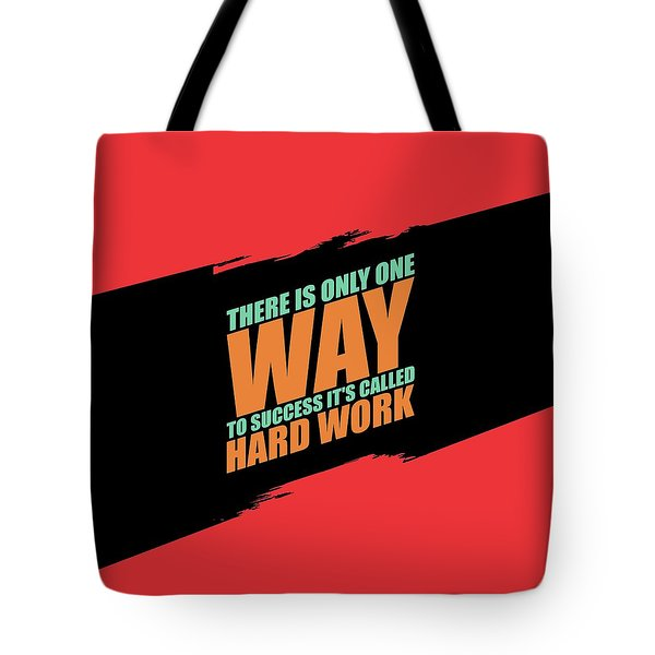 There Is Only One Way To Success Its Called Hard Work Gym Motivational Quotes Tote Bag