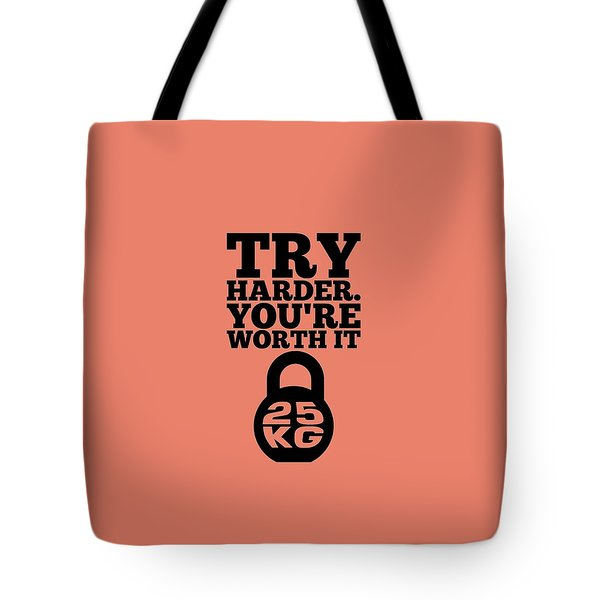 Try Harder You Are Worth It Gym Inspirational Quotes Poster Tote Bag
