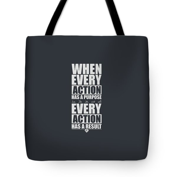 When Every Action Has A Purpose Every Action Has A Result Gym Motivational Quotes Tote Bag
