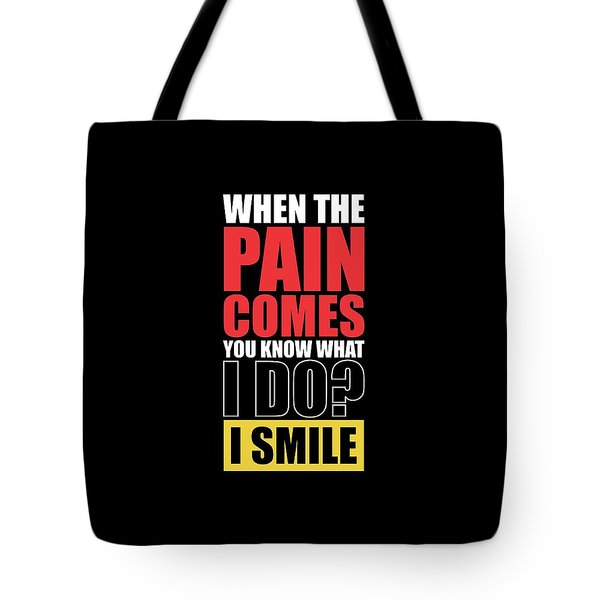 When The Pain Comes You Know What I Do? I Smile Gym Inspirational Quotes Poster Tote Bag