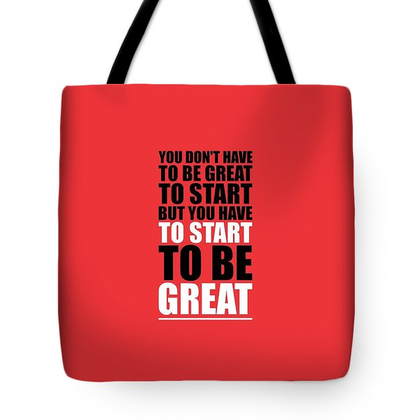 You Do Not Have To Be Great To Start But You Have To Start Gym Inspirational Quotes Poster Tote Bag