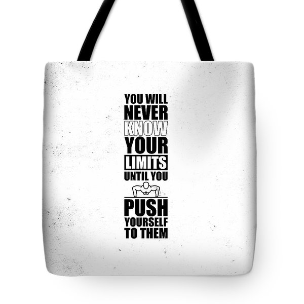 You Will Never Know Your Limits Until You Push Yourself To Them Gym Motivational Quotes Poster Tote Bag