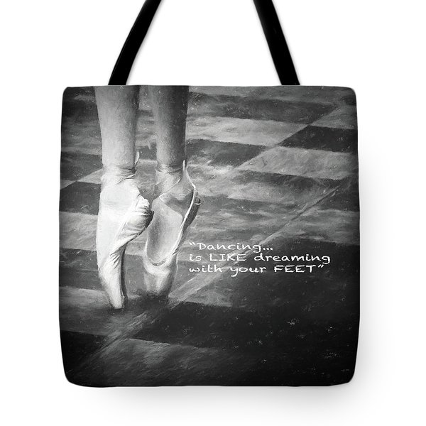 Dancing Is Like Dreaming With Your Feet Tote Bag
