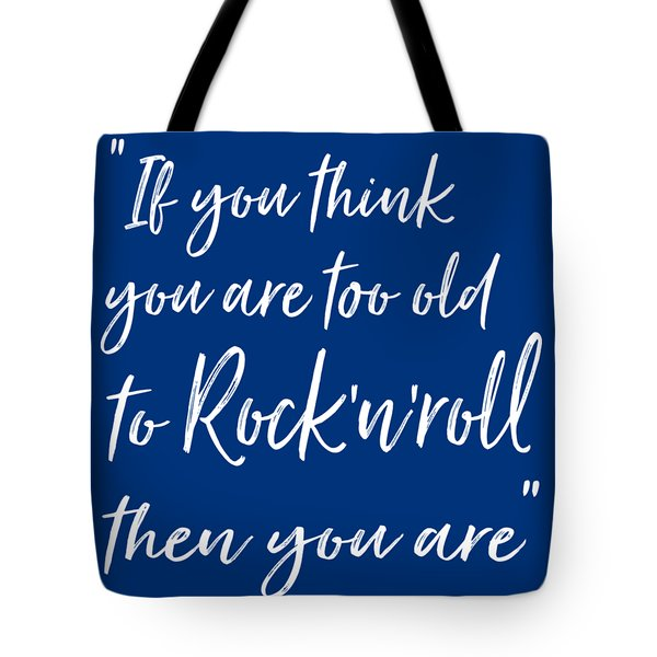 If You Think You Are  Too Old Tote Bag