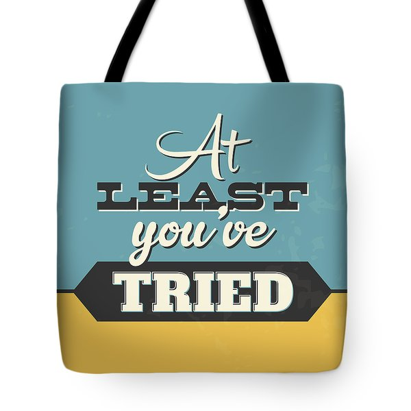 At Least You've Tried Tote Bag