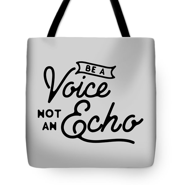 Be A Voice Not An Echo Tote Bag by Wam