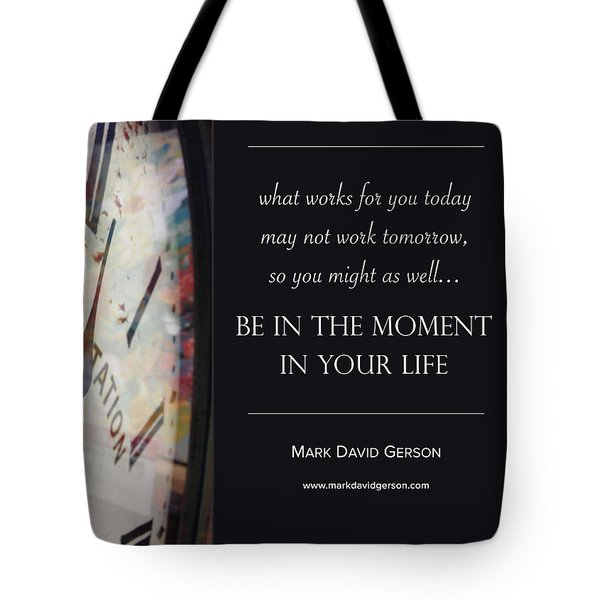 Be In The Moment In Your Life Tote Bag