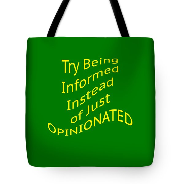 Be Informed Not Opinionated 5477.02 Tote Bag