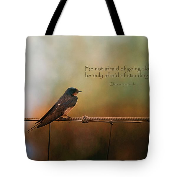 Be Not Afraid Of Going Slowly Tote Bag