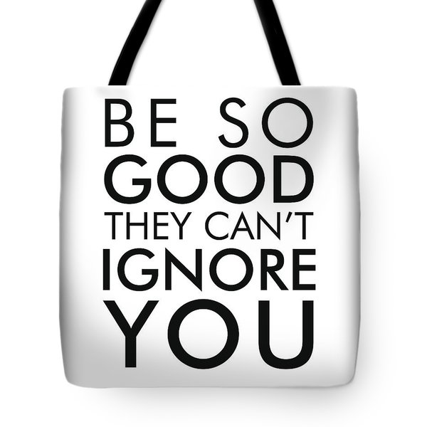 Be So Good They Can't Ignore You - Minimalist Print - Typography - Quote Poster Tote Bag