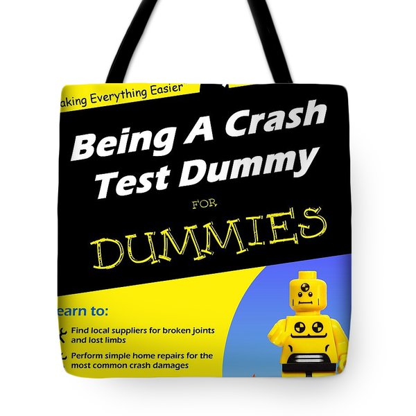Tote Bag featuring the photograph Being A Crash Test Dummy For Dummies by Mark Fuller