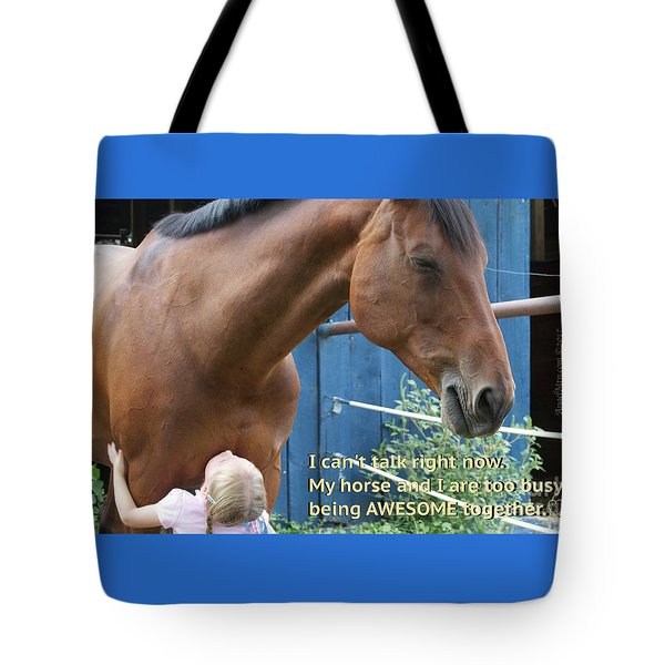 Being Awesome With My Horse Tote Bag