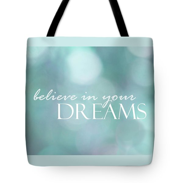 Tote Bag featuring the photograph Believe In Your Dreams by Ann Powell