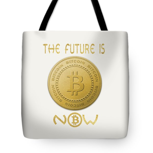 Tote Bag featuring the digital art Bitcoin Symbol Logo The Future Is Now Quote Typography by Georgeta Blanaru