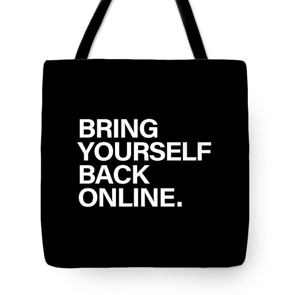 Bring Yourself Back Online Tote Bag
