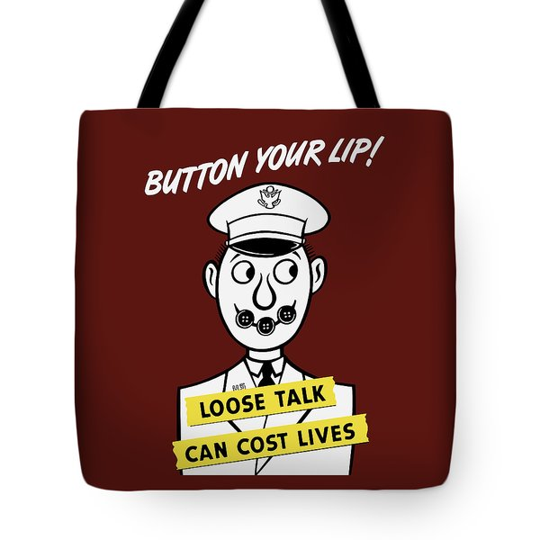 Button Your Lip - Loose Talk Can Cost Lives Tote Bag by War Is Hell Store