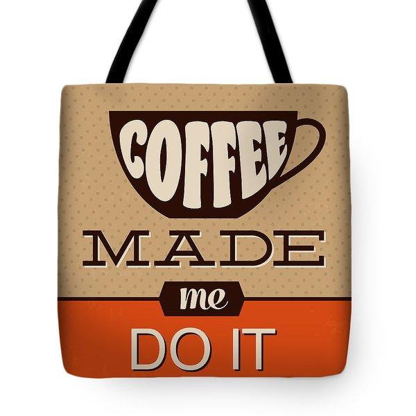 Coffee Made Me Do It Tote Bag