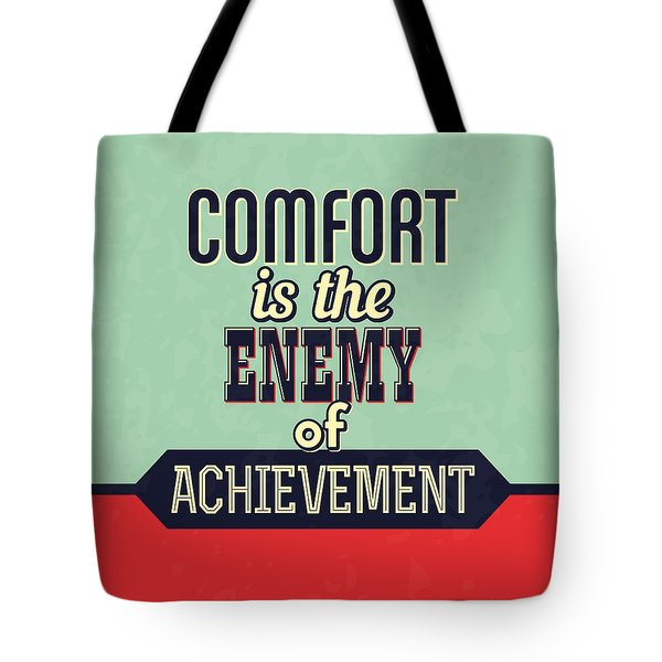 Comfort Is The Enemy Of Achievement Tote Bag