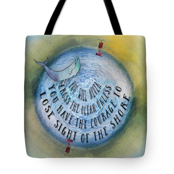 Courage To Lose Sight Of The Shore Mini Ocean Planet World Tote Bag