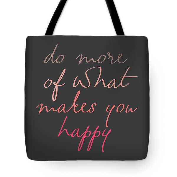 Do More Of What Makes You Happy Tote Bag