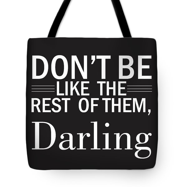 Don't Be Like The Rest Of Them, Darling Tote Bag