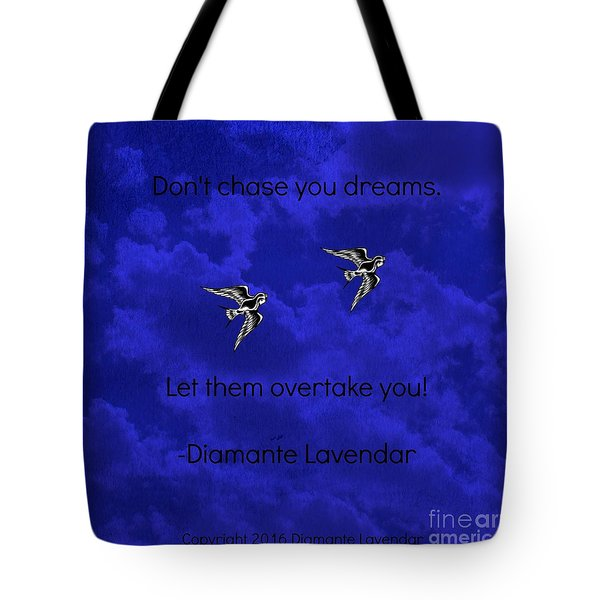 Don't Chase Your Dreams Tote Bag