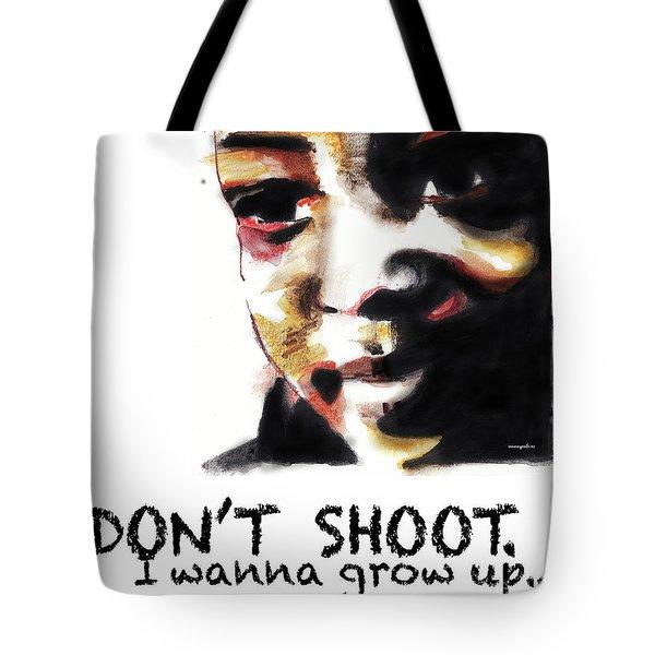 Don't Shoot I Wanna Grow Up Tote Bag